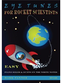 Mark Tanner: Eye-Tunes For Rocket Scientists - Solos And Duets On The White Notes Books | Piano