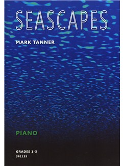 Mark Tanner: Seascapes - Grades 1-3 Books | Piano