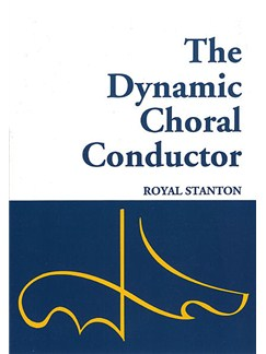 Royal Stanton: The Dynamic Choral Conductor Books | Voice