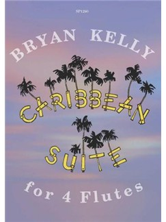 Bryan Kelly: Caribbean Suite For Four Flutes Books | Flute (Quartet), Piano Accompaniment (Quartet)