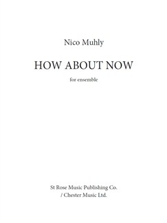 Nico Muhly: How About Now (For Five Instruments) Books | Flute, Clarinet, Guitar, Double Bass, Piano