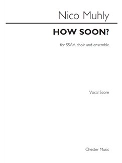 Nico Muhly: How Soon? (Vocal Score) Books | SSAA, Piano Accompaniment