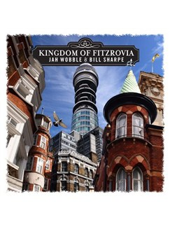 Bill Sharpe/Jah Wobble: Kingdom Of Fitzrovia CDs |