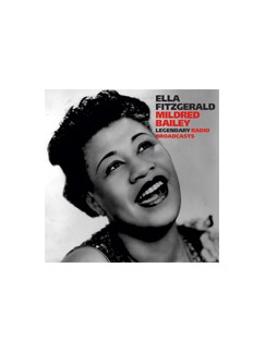 Ella Fitzgerald & Mildred Bailey: Legendary Radio Broadcasts CDs |