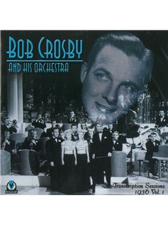 Bob Crosby And His Orchestra: Transcription Sessions 1936 Vol.1 CDs |