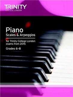 Trinity College London: Piano Scales & Arpeggios From 2015 - Grades 6-8 Books | Piano