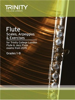 Trinity College London: Flute & Jazz Flute Scales, Arpeggios & Exercises From 2015 Books | Flute