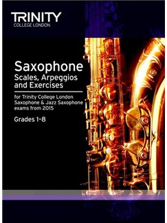 Trinity College London: Saxophone & Jazz Saxophone Scales, Arpeggios & Exercises From 2015 Books | Saxophone
