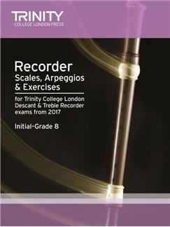 Trinity College London: Recorder Scales, Arpeggios & Exercises Initial–Grade 8 From 2017 Books | Soprano (Descant) Recorder/Alto (Treble) Recorder