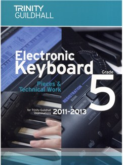 Trinity Guildhall: Electronic Keyboard Pieces And Technical Work - Grade 5 (2011-2013) Books | Keyboard