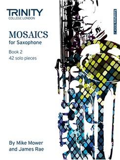Trinity College London: Mosaics - Saxophone Book 2 (Grades 6-8) Books | Saxophone, Alto Saxophone, Tenor Saxophone