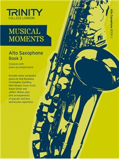 Trinity College London: Musical Moments - Alto Saxophone Book 3 Books | Alto Saxophone, Piano Accompaniment