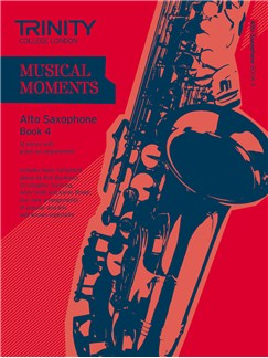 Trinity College London: Musical Moments - Alto Saxophone Book 4 Books | Alto Saxophone, Piano Accompaniment
