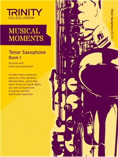 Trinity College London: Musical Moments - Tenor Saxophone Book 1 Books | Tenor Saxophone, Piano Accompaniment