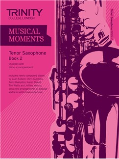 Trinity College London: Musical Moments - Tenor Saxophone Book 2 Books | Tenor Saxophone, Piano Accompaniment