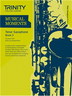 Trinity College London: Musical Moments - Tenor Saxophone Book 3 Books | Tenor Saxophone, Piano Accompaniment