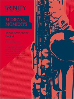 Trinity College London: Musical Moments - Tenor Saxophone Book 4 Books | Tenor Saxophone, Piano Accompaniment