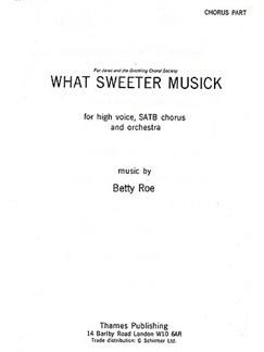 Betty Roe: What Sweeter Musick (Chorus Part) Books | Soprano, SATB