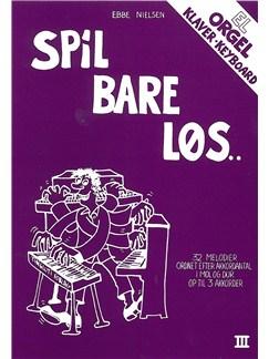 Ebbe Nielsen: Spil Bare Løs 3 (Piano) Bog | Keyboard, El-orgel, Klaver solo