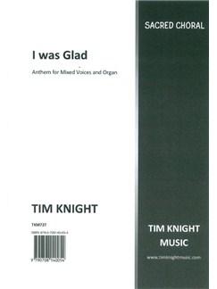 Tim Knight: I Was Glad When They Said Unto Me Books | SATB, Organ Accompaniment