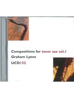 Graham Lyons: Compositions for Tenor Saxophone Volume 1 CD CDs | Piano, Piano Accompaniment