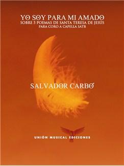 Salvador Carbó: Yo Soy Para Mi Amado - Sobre 5 Poemas De Santa Teresa De Jesús (SATB) Books | SATB