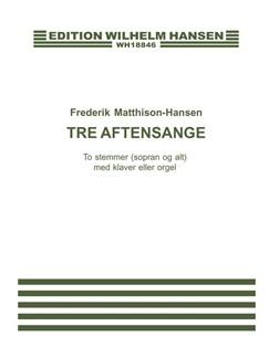 Frederik Matthison-Hansen: Tre Aftensange Books | Soprano, Alto, Piano Accompaniment, Organ Accompaniment
