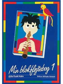 Jytte Kusk Holm: Min Blokfløjtebog 1 Bog | Sopranblokfløjte