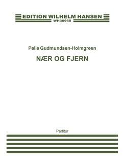 Pelle Gudmundsen-Holmgreen: Nær Og Fjern (Score) Books | Ensemble