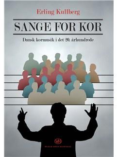 Erling Kullberg: Sange For Kor - Dansk Kormusik i Det 20. Århundrede (Book) Books | Choral