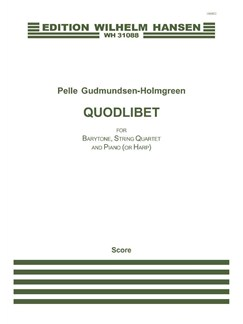 Pelle Gudmundsen-Holmgreen: Quodlibet (Score) Books   Baritone Voice, String Quartet, Piano Chamber