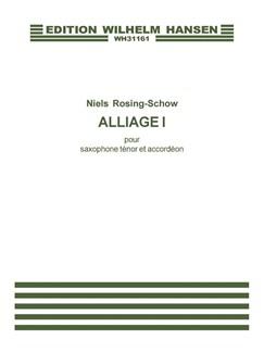 Niels Rosing-Schow: Alliage I (Player's score) Books | Tenor Saxophone, Accordion
