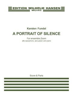 Karsten Fundal: A Portrait Of Silence Books | Alto Saxophone, Percussion, Piano Chamber