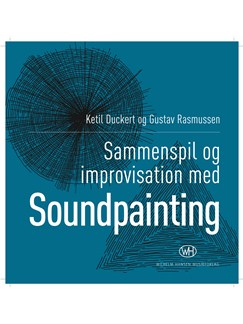 Ketil Duckert & Gustav Rasmussen: Soundpainting - Sammenspil og Improvisation Bog |