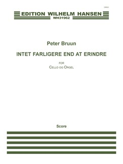 Peter Bruun: Intet Farligere End At Erindre (Score) Books | Cello, Organ