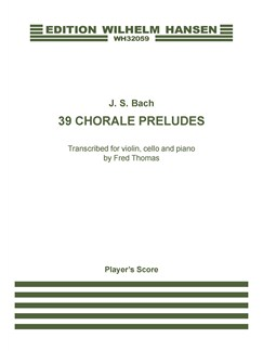 J.S. Bach: 39 Chorale Preludes Transcribed by Fred Thomas (Player's Score) Books | Violin, Cello, Piano Chamber