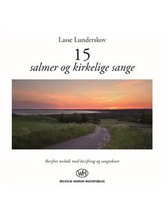 Lasse Lunderskov: 15 Salmer Og Kirkelige Sange (Songbook) Bog | Melodilinie, tekst og becifring