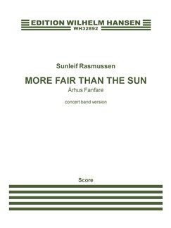 Sunleif Rasmussen: More Fair Than The Sun - Århus Fanfare (Concert Band Version) Buch | SATB (Gemischter Chor), Big Band & Konzertband