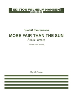 Sunleif Rasmussen: More Fair Than The Sun - Århus Fanfare - Concert Band Version (Vocal Score) Buch | SATB (Gemischter Chor)