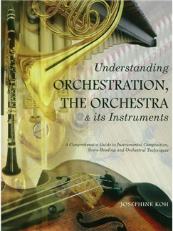 Josephine Koh: Understanding Orchestration, The Orchestra & Its Instruments Books | Orchestra