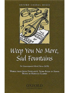 Rebecca Clarke: Weep You No More, Sad Fountains Books | SATB