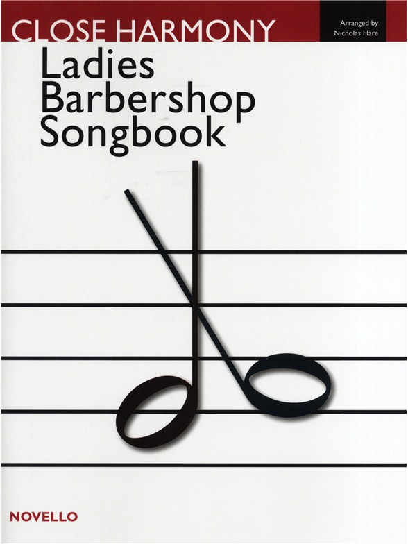 Close Harmony: The Novello Ladies Barbershop Songbook