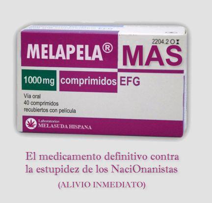 Melapela Mas. El medicamento definitivo contra la estupidez de los naciOnanistas