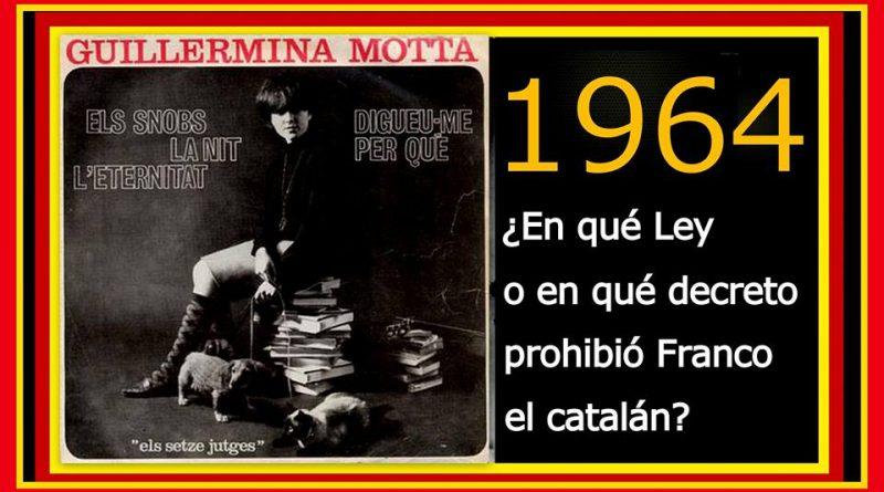 en-quc3a9-ley-o-en-quc3a9-decreto-prohibic3b3-franco-el-catalc3a1n-1964
