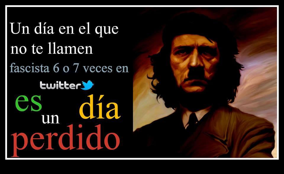 El día que no te llamen fascista en twitter....