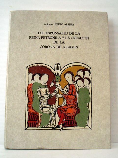 Los esponsales de la reina Petronila y la creación de la Corona de Aragón. Antonio Ubieto Arteta