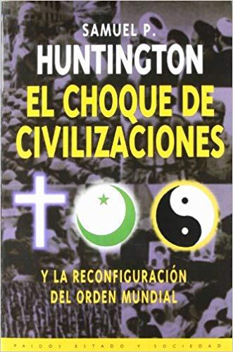 El choque de civilizaciones, de Samuel P. Huntington (1996)