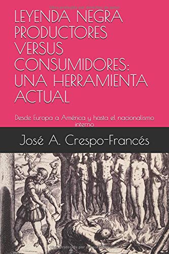 LEYENDA NEGRA PRODUCTORES VERSUS CONSUMIDORES. UNA HERRAMIENTA ACTUAL. De José Crespo
