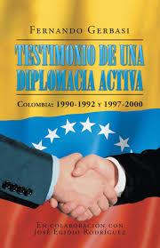 """""""Testimonio de una diplomacia activa. Colombia 1990 - 1992 y 1997 - 2000"""". Fernando Gerbasi"""