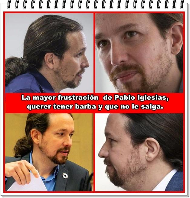 La mayor frustración de Pablo Iglesias es querer tener una buena barba...
